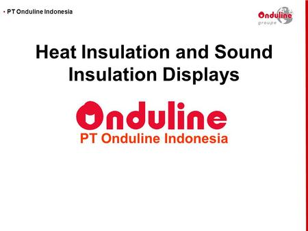 • PT Onduline Indonesia Heat Insulation and Sound Insulation Displays PT Onduline Indonesia.