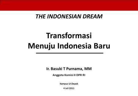 0 0 BLTJamkesmasPKHPadat KaryaRaskinVulnerable Groups Ir. Basuki T Purnama, MM Anggota Komisi II DPR RI Kampus UI Depok 4 Juli 2011 THE INDONESIAN DREAM.