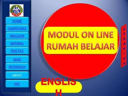MODUL ON LINE RUMAH BELAJAR ENGLISH S P E A K I N G HOME COMPETENCE