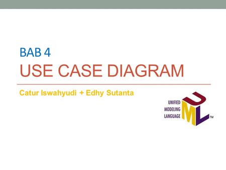 BAB 4 USE CASE DIAGRAM Catur Iswahyudi + Edhy Sutanta.