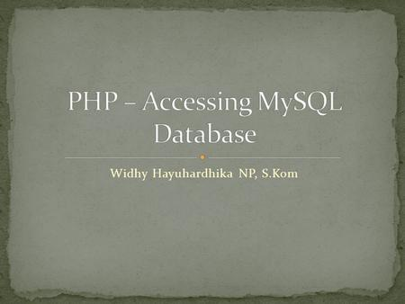 Widhy Hayuhardhika NP, S.Kom.  PHP – MySql installed  MySql telah running (cek xampp control panel)  Database  Tabel  Query  SQL (Structured Query.