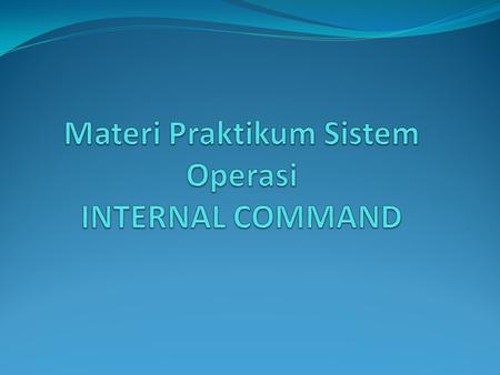 DOS INTERNAL COMMAND  DATE= Set Tanggal  TIME= Set Waktu  DIR= File List  CD= Change Dir  MKDIR= Make Dir  DEL= Hapus File  VER= cek Versi SO 