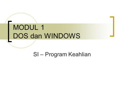 MODUL 1 DOS dan WINDOWS SI – Program Keahlian.