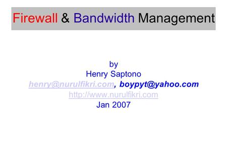 Firewall & Bandwidth Management by Henry Saptono  Jan 2007.