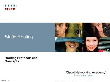 © 2007 Cisco Systems, Inc. All rights reserved.Cisco Public 1 Version 4.0 Static Routing Routing Protocols and Concepts.