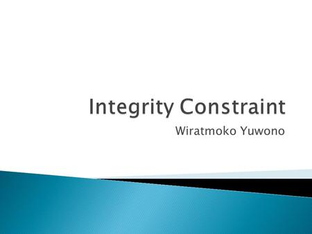 Wiratmoko Yuwono.  Mengapa Integrity Constraint Berguna dalam data warehouse  Overview Constraint  Tipikal Integrity Constraint dalam Data Warehouse.