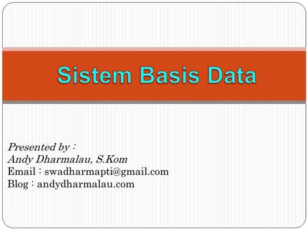 Sistem Basis Data Presented by : Andy Dharmalau, S.Kom