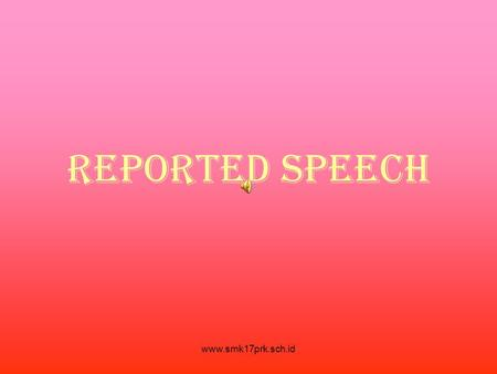 REPORTED SPEECH www.smk17prk.sch.id.