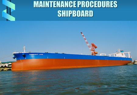 MAINTENANCE PROCEDURES SHIPBOARD. SHIPBOARD MAINTENANCE PROCEDURES ISM CODE CODE 10 MAINTENANCE OF SHIP AND EQUIPMENT.