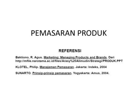 PEMASARAN PRODUK REFERENSI Baktiono, R. Agus. Marketing: Managing Products and Brands. Dari