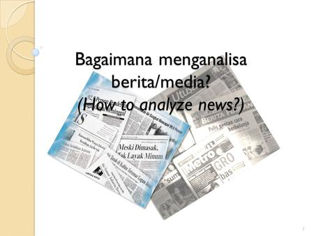 Bagaimana menganalisa berita/media? (How to analyze news?) 1.