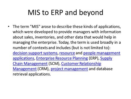MIS to ERP and beyond • The term MIS arose to describe these kinds of applications, which were developed to provide managers with information about sales,