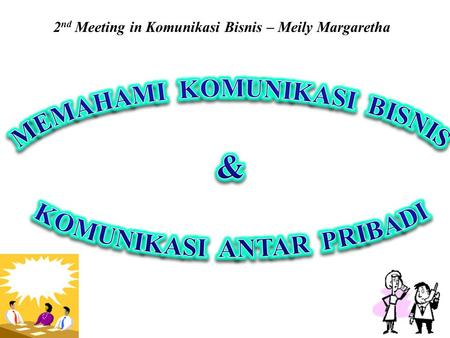 2 nd Meeting in Komunikasi Bisnis – Meily Margaretha.