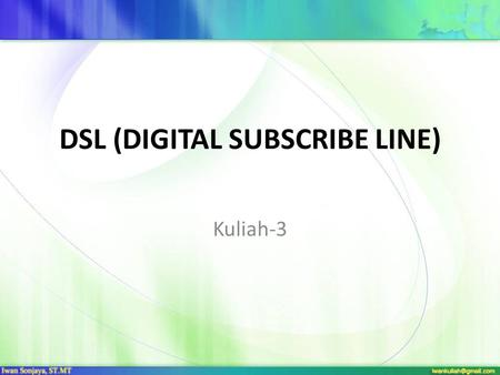 DSL (DIGITAL SUBSCRIBE LINE)