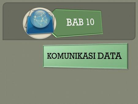 BAB 10 KOMUNIKASI DATA.