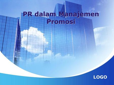 LOGO PR dalam Manajemen Promosi. Pengertian  John E. Marston; public relations is planned, persuasive communication designed to influence significant.