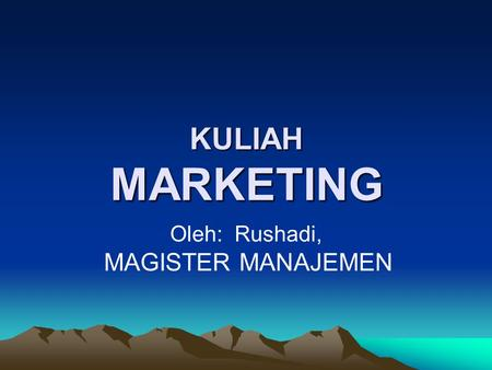 KULIAH MARKETING KULIAH MARKETING Oleh: Rushadi, MAGISTER MANAJEMEN.