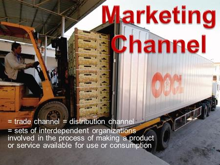 = trade channel = distribution channel = sets of interdependent organizations involved in the process of making a product or service available for use.
