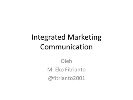 Integrated Marketing Communication Oleh M. Eko