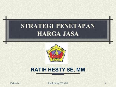 STRATEGI PENETAPAN HARGA JASA RATIH HESTY SE, MM 30-Jun-14Ratih Hesty, SE, MM1.