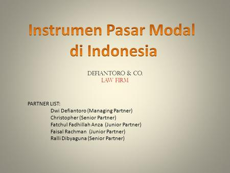 PARTNER LIST: Dwi Defiantoro (Managing Partner) Christopher (Senior Partner) Fatchul Fadhillah Anza (Junior Partner) Faisal Rachman (Junior Partner) Ralli.