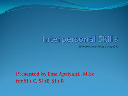 Presented by Ema Apriyani., M.Sc for SI 1 C, SI 1E, SI 1 B 1.