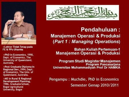 Pengampu : Muchdie, PhD in Economics Semester Genap 2010/2011  PhD in Economics, 1998, Dept. of Economics, The University of Queensland, Australia. 