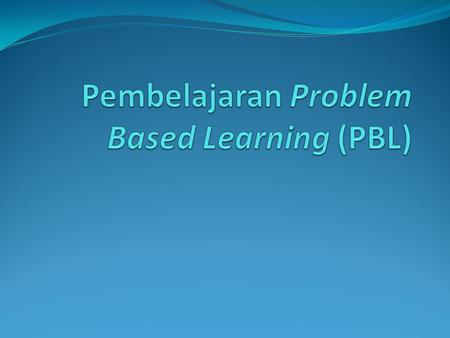 Pembelajaran Problem Based Learning (PBL)