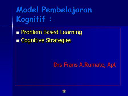 Model Pembelajaran Kognitif :  Problem Based Learning  Cognitive Strategies Drs Frans A.Rumate, Apt Drs Frans A.Rumate, Apt.