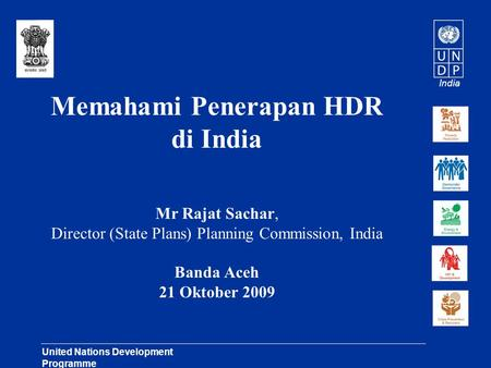 India United Nations Development Programme Lasting Solutions for Development Challenges Memahami Penerapan HDR di India Mr Rajat Sachar, Director (State.