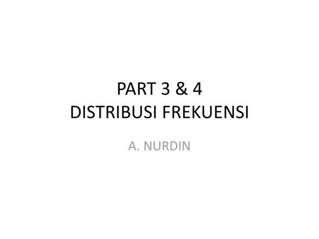 PART 3 & 4 DISTRIBUSI FREKUENSI
