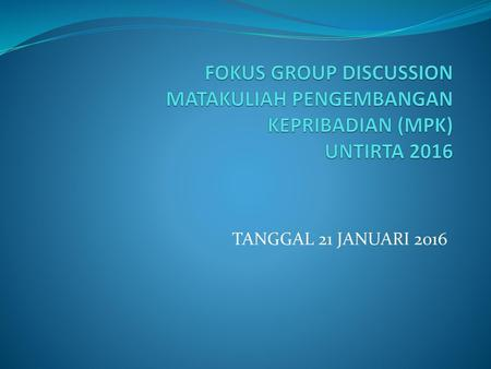 FOKUS GROUP DISCUSSION MATAKULIAH PENGEMBANGAN KEPRIBADIAN (MPK) UNTIRTA 2016 TANGGAL 21 JANUARI 2016.