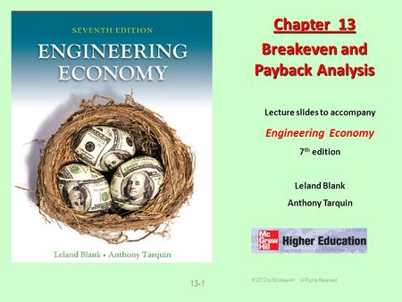 13-1 Lecture slides to accompany Engineering Economy 7 th edition Leland Blank Anthony Tarquin Chapter 13 Breakeven and Payback Analysis © 2012 by McGraw-Hill.