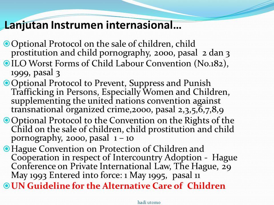 UN Guideline for the Alternative Care of Children NEGARA MENJAMIN BAHWA ANAK-ANAK TIDAK DITEMPATKAN DALAM PENGASUHAN ALTERNATIF KETIKA ANAK DIASUH DILUAR RUMAH (ALTERNTIF) NEGARA MENJAMIN KONDISI YANG LAYAK UNTUK MEMENUHI HAK-HAK ANAK, DAN NEGARA MENJAMIN PERLINDUNGAN ANAK (KEKERASAN, EKSPLOITASI,PERLAKUAN SALAH DAN PENELANTARAN).