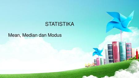 STATISTIKA Mean, Median dan Modus.