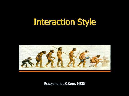 Interaction Style Restyandito, S.Kom, MSIS.