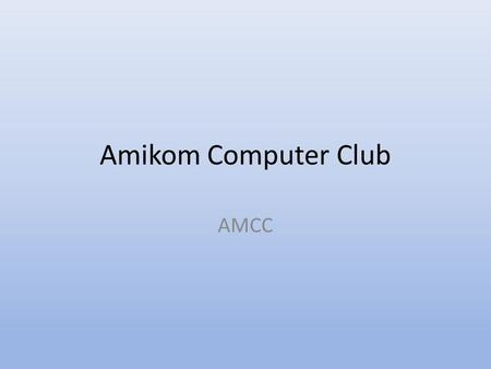 Amikom Computer Club AMCC. Learning by Doing, Learning by Teaching Profile AMCC • AMCC merupakan Unit Kegiatan Mahasiswa (UKM) di bidang keilmuwan dan.