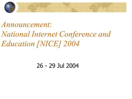 Announcement: National Internet Conference and Education [NICE] 2004 26 - 29 Jul 2004.