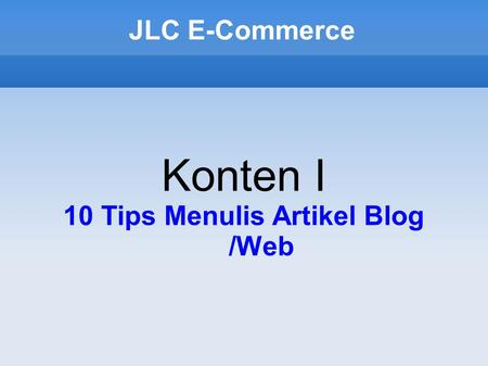 JLC E-Commerce Konten I 10 Tips Menulis Artikel Blog /Web.