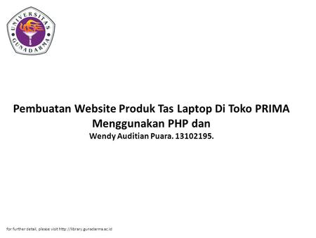 Pembuatan Website Produk Tas Laptop Di Toko PRIMA Menggunakan PHP dan Wendy Auditian Puara. 13102195. for further detail, please visit http://library.gunadarma.ac.id.