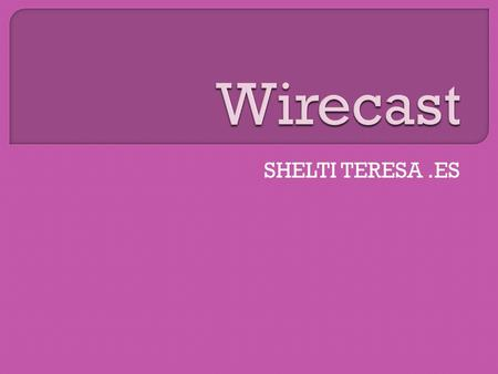 Wirecast SHELTI TERESA .ES.