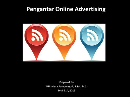 Prepared by Oktaviana Purnamasari, S.Sos, M.Si Sept 21 st, 2013 Pengantar Online Advertising.