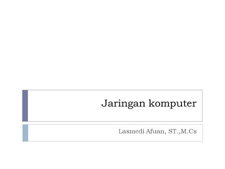 Jaringan komputer Lasmedi Afuan, ST.,M.Cs. Topic  Media transmisi  Kabel Jaringan  Wireless.