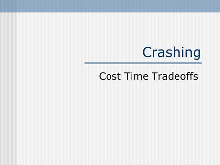 Crashing Cost Time Tradeoffs.