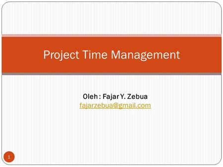 1 Project Time Management Oleh : Fajar Y. Zebua