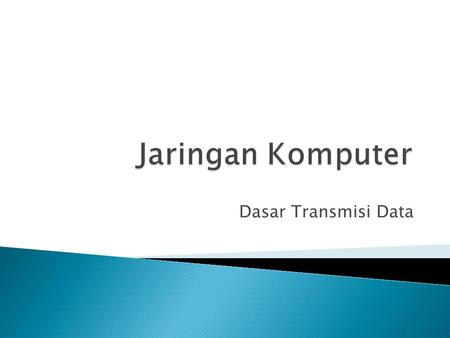 Dasar Transmisi Data.  Transmitter  Receiver  Media Transmisi ◦ Guided media  Contoh; twisted pair, serat optik ◦ Unguided media  Contoh; udara,