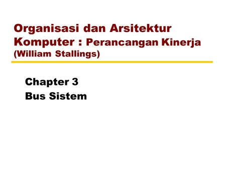 Organisasi dan Arsitektur Komputer : Perancangan Kinerja (William Stallings) Chapter 3 Bus Sistem.