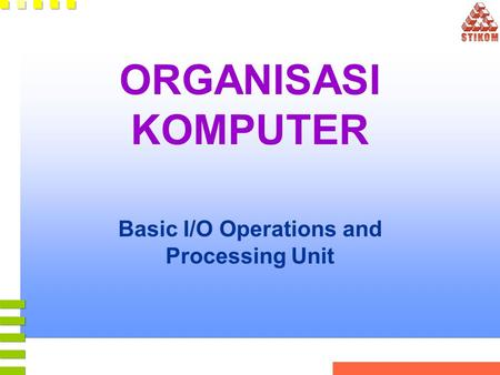 ORGANISASI KOMPUTER Basic I/O Operations and Processing Unit.