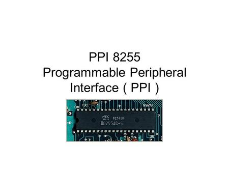 PPI 8255 Programmable Peripheral Interface ( PPI )