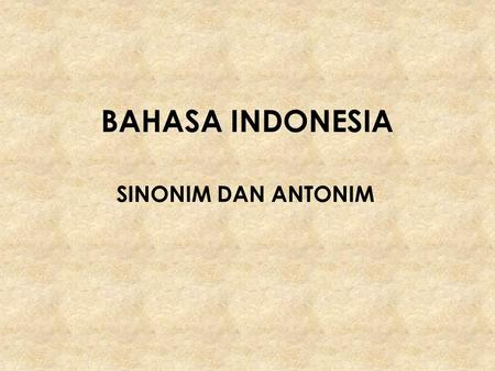 BAHASA INDONESIA SINONIM DAN ANTONIM.